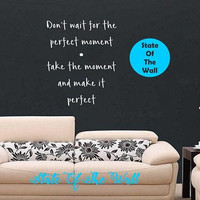Dont wait for the perfect moment Wall Decal Vinyl Sticker Art Decor Bedroom Design Mural love family motivation life