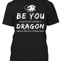 Be You Unless You Can Be A Dragon