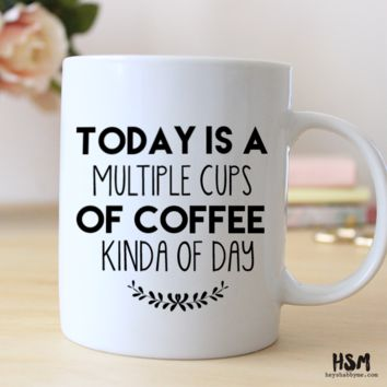 Today is a Multiple Cups of Coffee Kinda Day