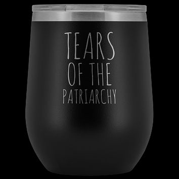 Tears of the Patriarchy Wine Tumbler Funny Feminist Gift Stemless Stainless Steel Insulated Cup BPA Free 12oz