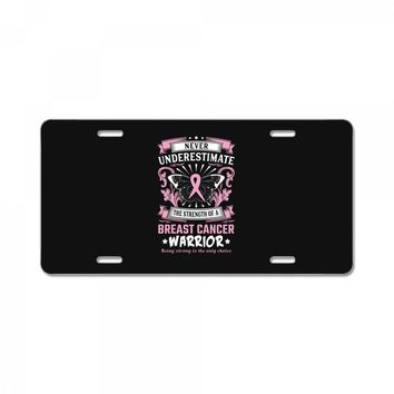 Never Underestimate The Strength Of A Breast Cancer Warrior License Plate