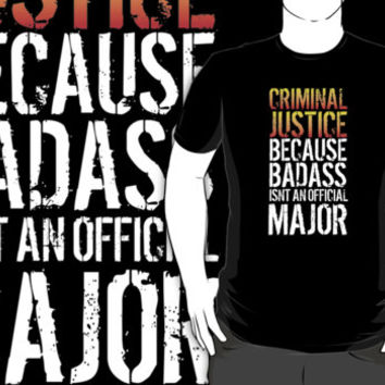 Funny 'Criminal Justice because Badass Isn't an Official Major' Tshirt, Accessories and Gifts