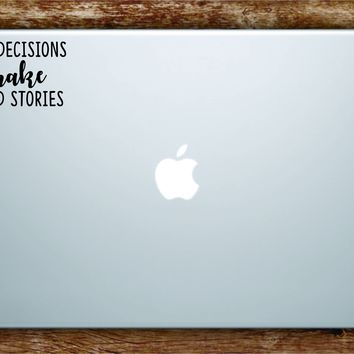 Bad Decisions Make Good Stories Laptop Apple Macbook Car Quote Wall Decal Sticker Art Vinyl Inspirational Funny Party