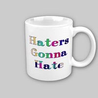 Haters Gonna Hate Mug from Zazzle.com