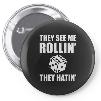 they see me rollin they hatin Pin-back button