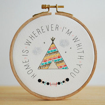 Home is wherever i'm with you, Quote Embroidery Hoop, camping inspiration, Tribal, Original Watercolor Painting, 5''