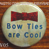 "Pin or Magnet - DW05 - Bow Ties are Cool - Doctor Who - 1"" inch Pinback Button Badge or Fridge Magnet"