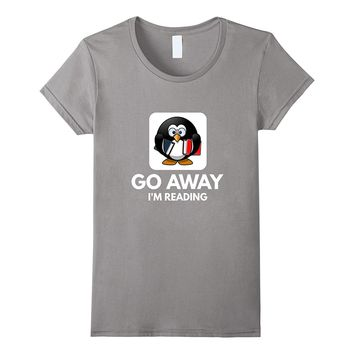 Go Away I'm Reading we love to read book lovers gift t-shirt
