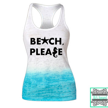 Beach, Please - Burnout Ombre Racerback Tank Top - Mermaid Tank Top - Nautical - Ocean Please - Beach Life - Salt -Siren