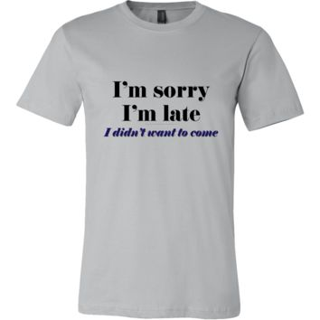 I'm Sorry I'm Late Men's T-Shirt