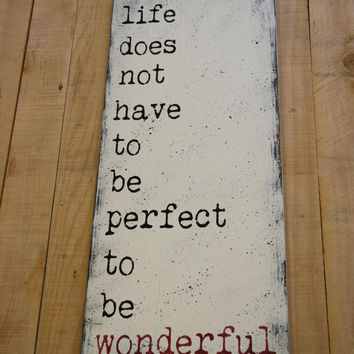 Life Does Not Have To Be Perfect To Be Wonderful Wood Sign Distressed Wood Sign Wood Wall Decor Primitive Wood Rustic Chic Decor Handpainted