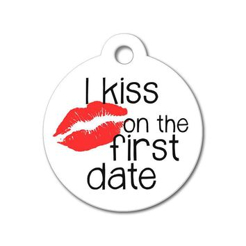 I Kiss on the First Date - Funny Pet Tag