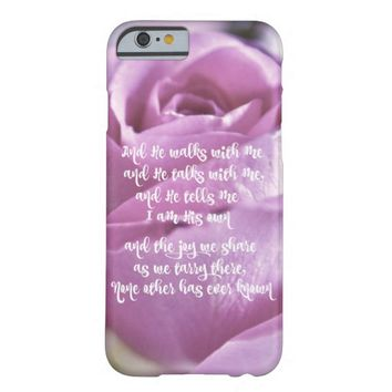 Pink Rose: He Walks with Me and Talks Barely There iPhone 6 Case