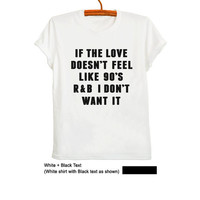 If the love doesn't feel like 90s Shirt Fashion Grunge Vintage Tumblr Hipster Funny Teens Womens Mens Graphic Tee Music Punk Rock Band Merch
