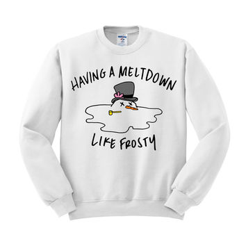 Having A Meltdown Like Frosty Crewneck Sweatshirt