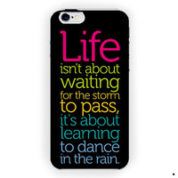 Life Quote Dance In The Rain For iPhone 6 / 6 Plus Case