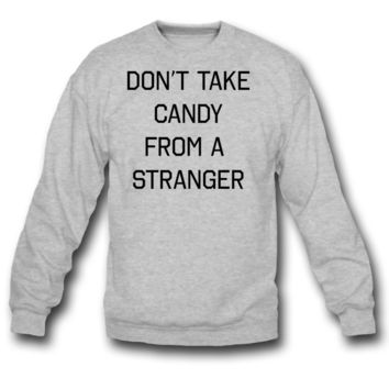 dont take candy from stranger crewneck sweatshirt
