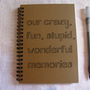 our crazy, fun, stupid, wonderful memories -  5 x 7 journal