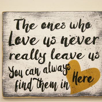 The Ones Who Leave Us Never Really Leave Us You Can Find The In Here In Memory Wood Sign Made In USA Handpainted Handmade