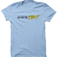 BUT DID YOU DIE? - T-Shirt