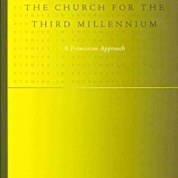 A Theology of the Church for the Third Millennium: A Franciscan Approach (Studies in Systematic Theology): A Theology of the Church for the Third Millennium