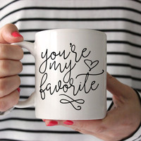 Valentine's Gift | You're My Favorite Coffee Mug | Anniversary Gift | Handlettered Mug | 11 oz | 15 oz