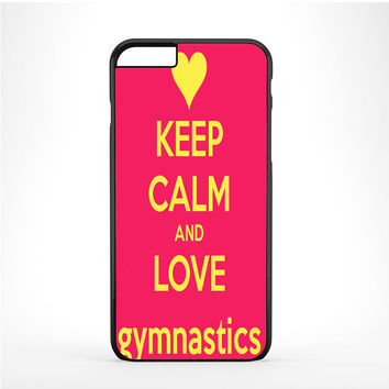 keep calm and love gymnastics Iphone 6 Plus | 6s Plus Case