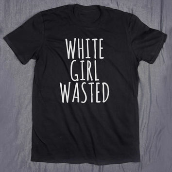 White Girl Wasted Tumblr Clothes Slogan Tee Alcohol Drinking Party Hipster T-shirt