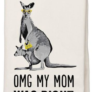 OMG My Mom Was Right About Everything Kangaroo Dish Towel