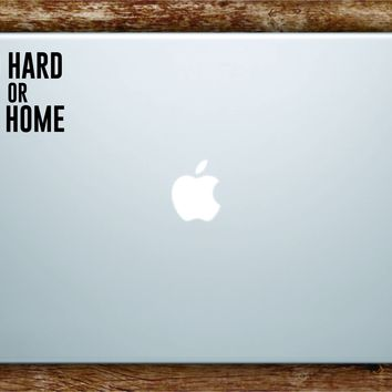 Go Hard or Go Home Laptop Apple Macbook Car Quote Wall Decal Sticker Art Vinyl Inspirational Funny Party