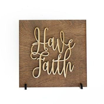 Have Faith - Wood Sign - Religious Quotes -