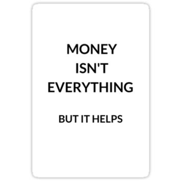 Money isn't everything, but it helps by IdeasForArtists