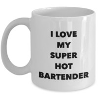 Valentine's Day Gift, Coffee Mug - I LOVE MY SUPER HOT BARTENDER - Best Present for Bartender Husband Wife Boyfriend Girlfriend