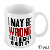 I May Be Wrong But i Highly Doubt It Funny Mug Cup Nerd Geek 144