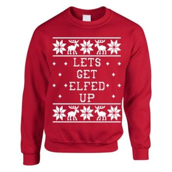 Lets Get Elfed Up Ugly Christmas Sweater