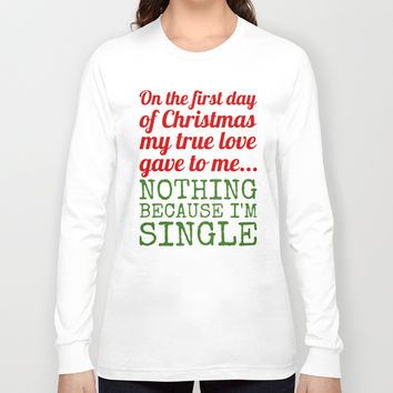 Single On The First Day of Christmas Long Sleeve T-shirts by CreativeAngel | Society6
