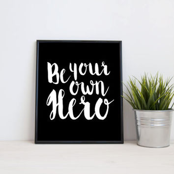 Be your own hero, 8x10 digital print, black and white quote, instant printable poster, typography, download, wall art, modern, home decor