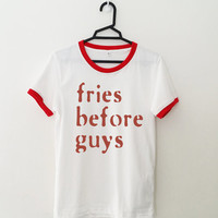 Fries before guys ringer tshirt for womens girls girlfriend teens unisex grunge tumblr fashion gifts clothing shirt cool shirts funny top