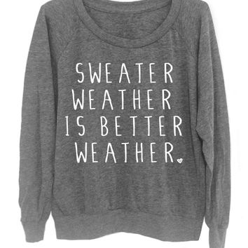 Sweater Weather Is Better Weather - Slouchy Gray Sweater