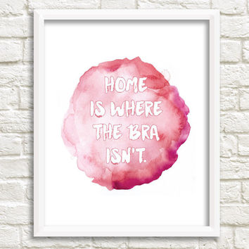 Home is Where the Bra Isn't - Funny Girl Quote