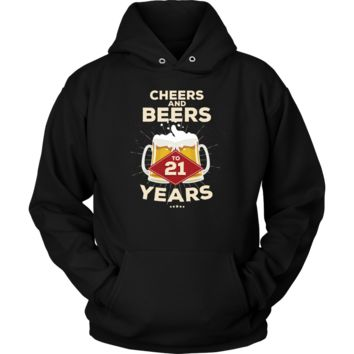 21st Birthday Hoodie Gift - Cheers and Beers to 21 Years