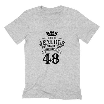 Don't be jealous just because I look this good at 48 birthday gift for friend bff mom dad grandparent  V Neck T Shirt
