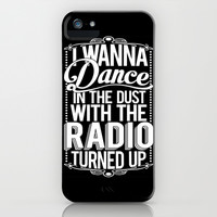 I Just Wanna Dance In The Dust With The Radio Turned Up iPhone & iPod Case by LookHUMAN