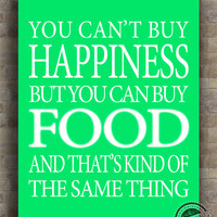 Food Inspirational Quotes Poster, Can't buy Happiness, dinner typography, lunch home decor, wall decor, 8x10, 11x14, 16x20