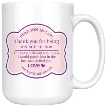 Dear Son In Law Thank You For Being My Son In Law, Funny 15oz. Ceramic White Mug, Son In Law Gift