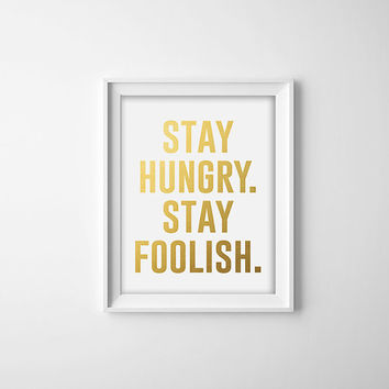 8x10 Digital Print - Stay Hungry, Stay Foolish, Faux Gold Foil, Typography, Wall Art, Home Decor, Motivational Quote, Inspirational Print