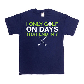 Funny Golf Shirt Golf Gifts For Men Dad Gift Ideas Golfing T Shirt Fathers Day TShirt I Only Golf On Days That End In Y Mens Tee - SA804