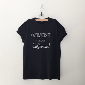 Overworked under caffeinated funny coffee tshirt women graphic tee hipster t shirt with saying coffee lover gift for her women tshirts