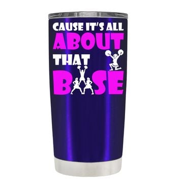 Cause its All About the Base on Intense Blue 20 oz Tumbler Cup