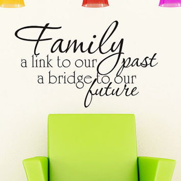 Family a link to our past a bridge to our future - Art Wall Decals Wall Stickers Vinyl Decal Quote Wall Decal